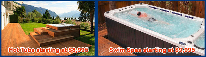 Hot Tubs starting at $3995, Swim Spas starting at $9995!